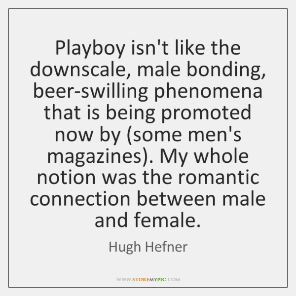 Playboy isn't like the downscale, male bonding, beer-swilling phenomena that is being ...