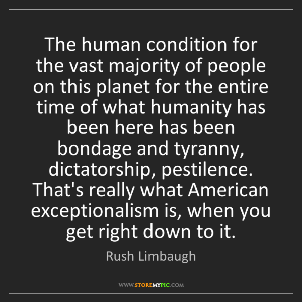 Rush Limbaugh: The human condition for the vast majority of people on...