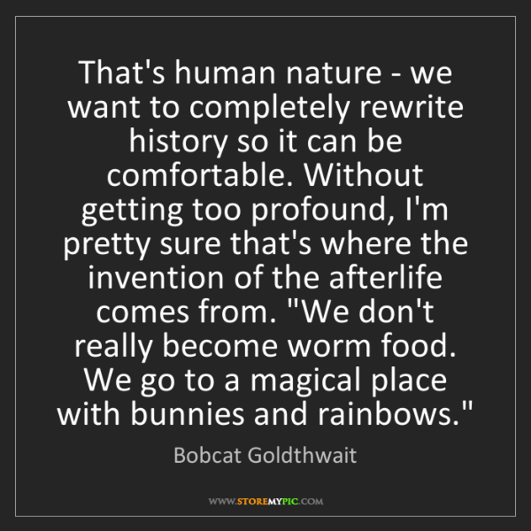 Bobcat Goldthwait: That's human nature - we want to completely rewrite history...