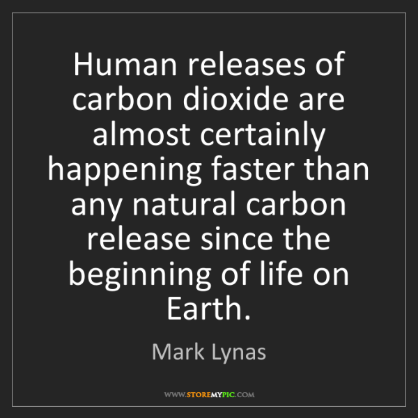 Mark Lynas: Human releases of carbon dioxide are almost certainly...