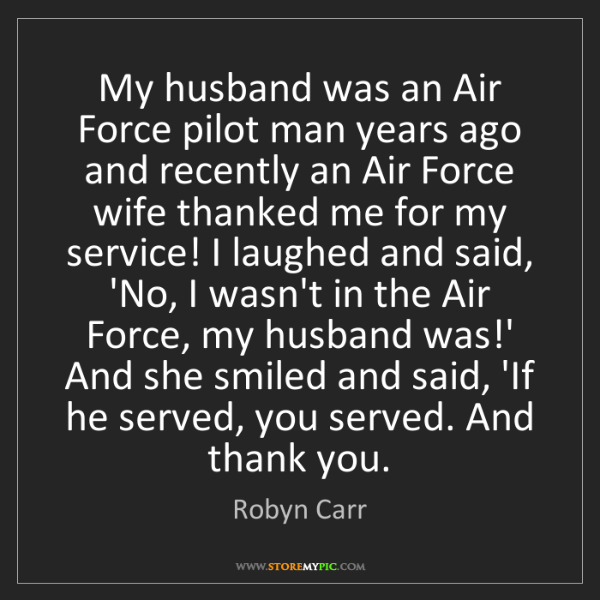 Robyn Carr: My husband was an Air Force pilot man years ago and recently...