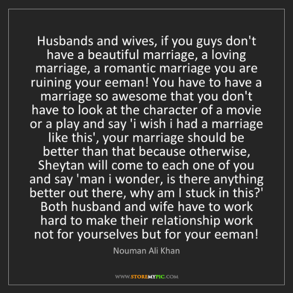 Nouman Ali Khan: Husbands and wives, if you guys don't have a beautiful...