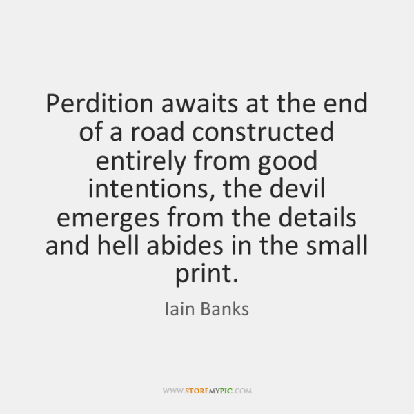 Perdition awaits at the end of a road constructed entirely from good ...