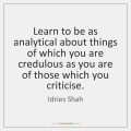 idries-shah-learn-to-be-as-analytical-about-things-quote-on-storemypic-a771c