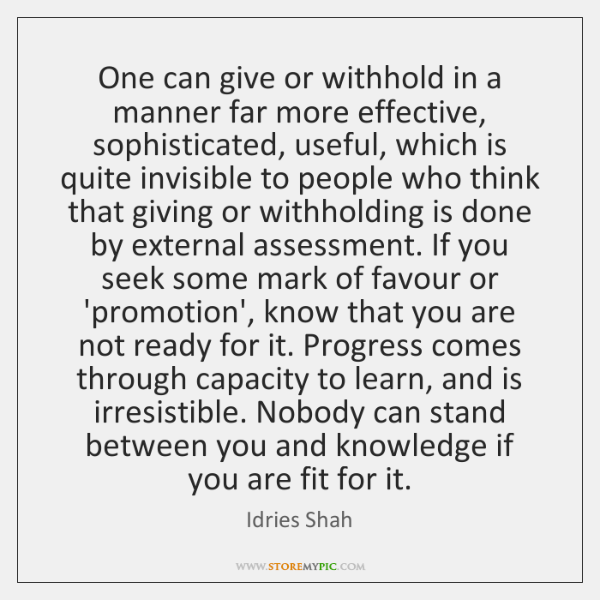 One can give or withhold in a manner far more effective, sophisticated, ...