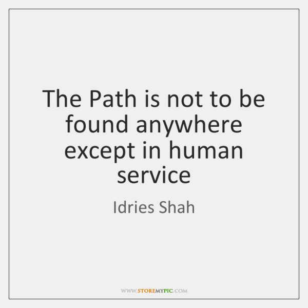 The Path is not to be found anywhere except in human service