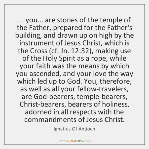 ... you... are stones of the temple of the Father, prepared for the ...