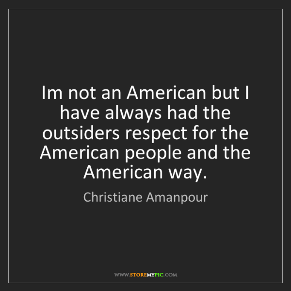 Christiane Amanpour: Im not an American but I have always had the outsiders...