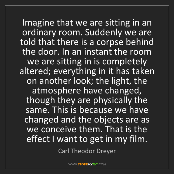 Carl Theodor Dreyer: Imagine that we are sitting in an ordinary room. Suddenly...