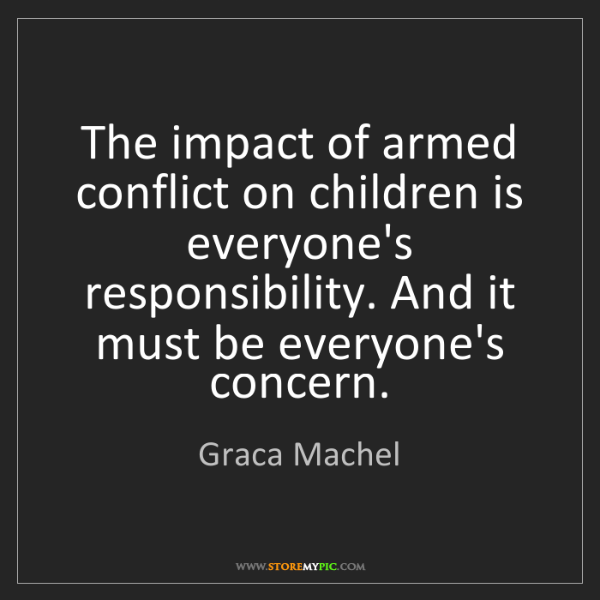 Graca Machel: The impact of armed conflict on children is everyone's...