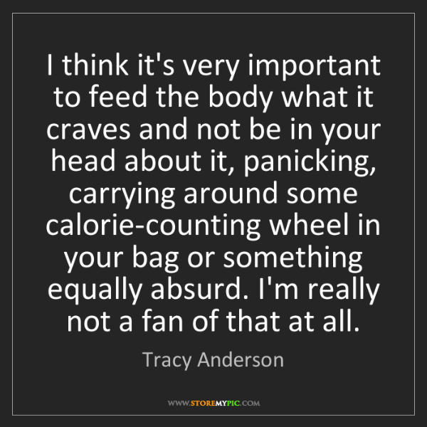 Tracy Anderson: I think it's very important to feed the body what it...