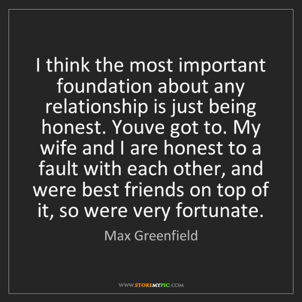 Max Greenfield: I think the most important foundation about any relationship...