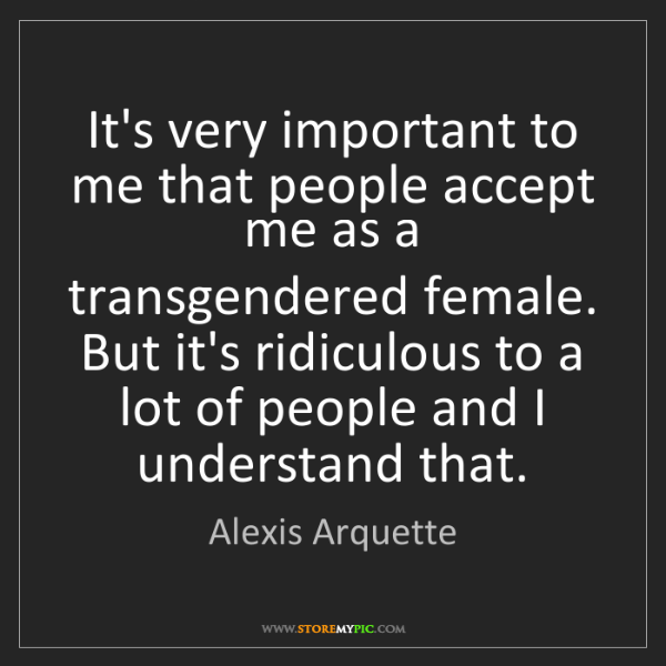 Alexis Arquette: It's very important to me that people accept me as a...