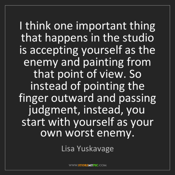 Lisa Yuskavage: I think one important thing that happens in the studio...