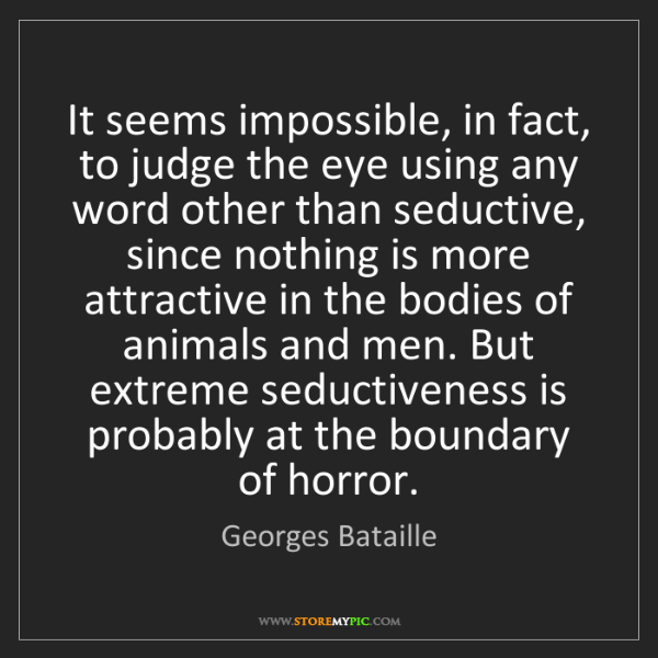 Georges Bataille: It seems impossible, in fact, to judge the eye using...