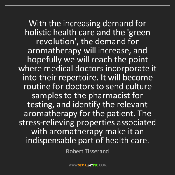 Robert Tisserand: With the increasing demand for holistic health care and...