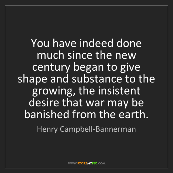 Henry Campbell-Bannerman: You have indeed done much since the new century began...