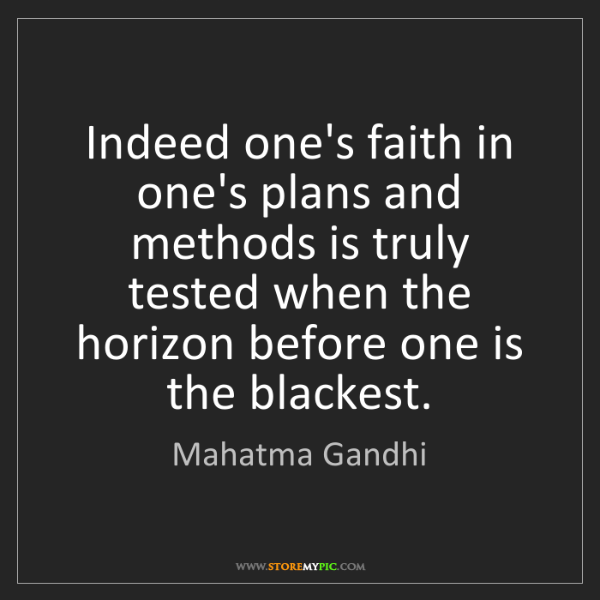 Mahatma Gandhi: Indeed one's faith in one's plans and methods is truly...