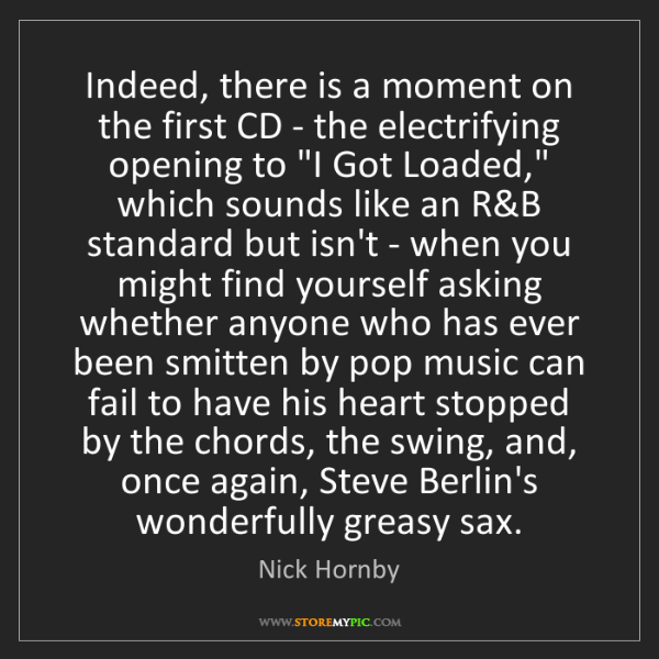 Nick Hornby: Indeed, there is a moment on the first CD - the electrifying...