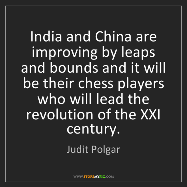 Judit Polgar: India and China are improving by leaps and bounds and...