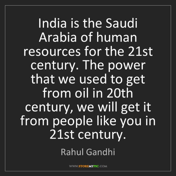 Rahul Gandhi: India is the Saudi Arabia of human resources for the...