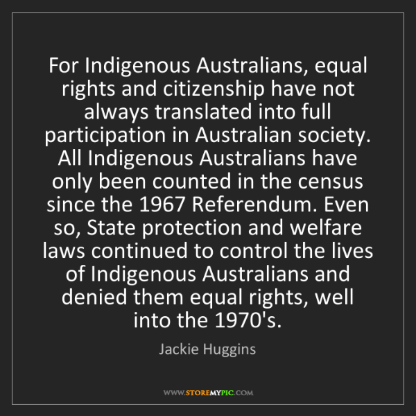 Jackie Huggins: For Indigenous Australians, equal rights and citizenship...