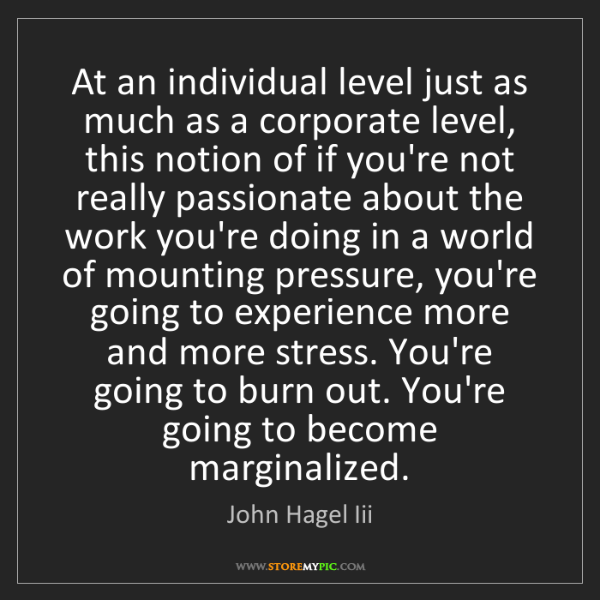 John Hagel Iii: At an individual level just as much as a corporate level,...