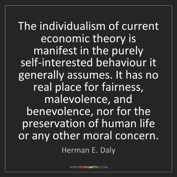 Herman E. Daly: The individualism of current economic theory is manifest...