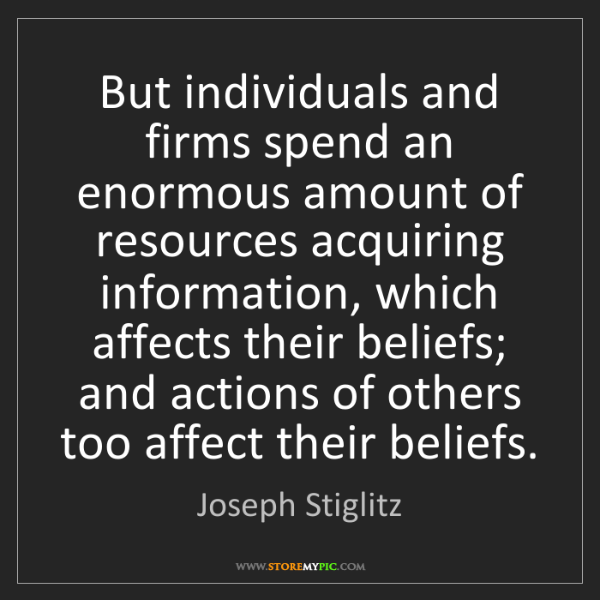 Joseph Stiglitz: But individuals and firms spend an enormous amount of...