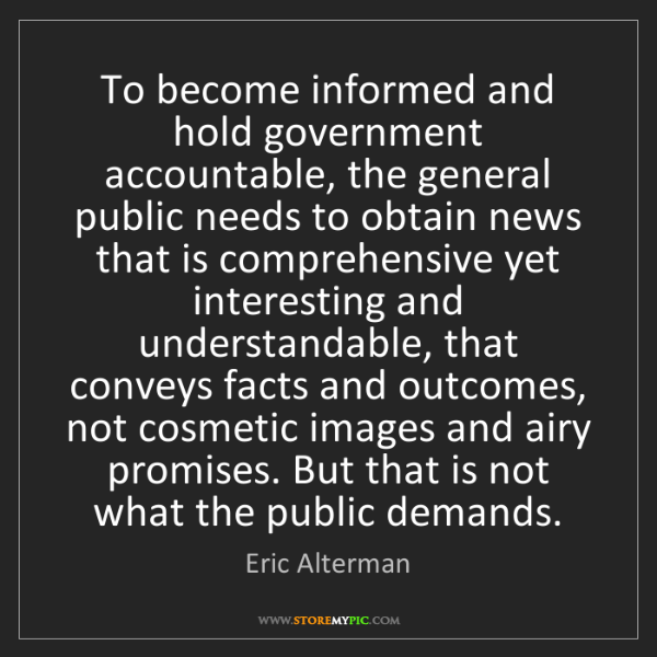 Eric Alterman: To become informed and hold government accountable, the...