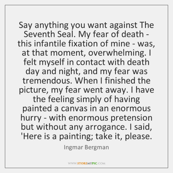Say anything you want against The Seventh Seal. My fear of death ...