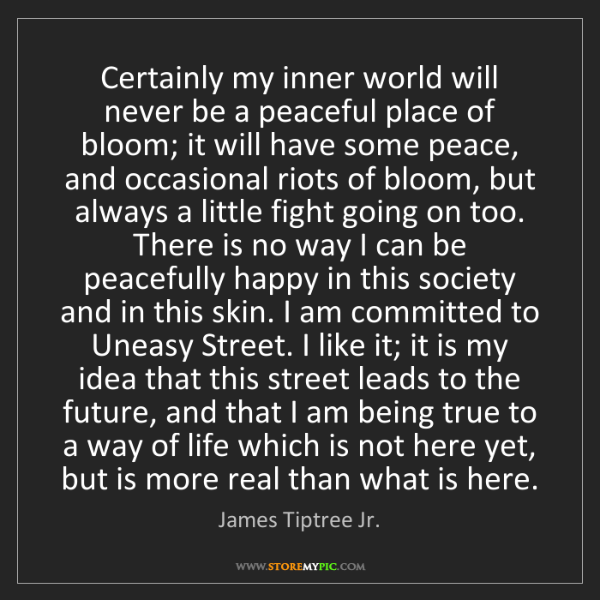 James Tiptree Jr.: Certainly my inner world will never be a peaceful place...