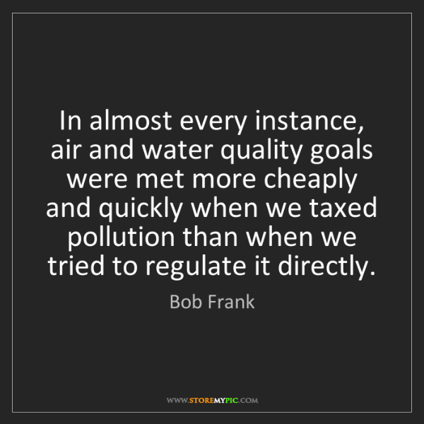 Bob Frank: In almost every instance, air and water quality goals...