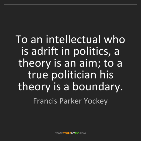 Francis Parker Yockey: To an intellectual who is adrift in politics, a theory...