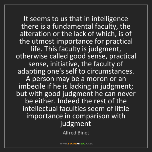 Alfred Binet: It seems to us that in intelligence there is a fundamental...