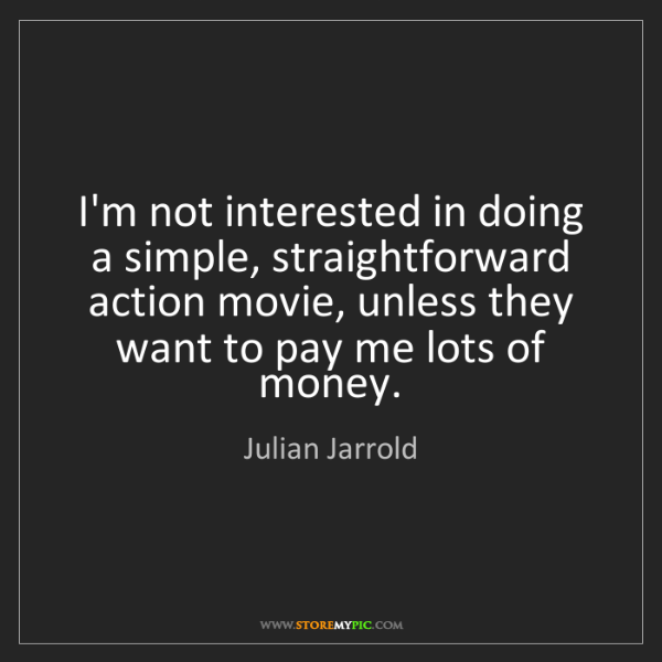 Julian Jarrold: I'm not interested in doing a simple, straightforward...