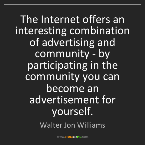 Walter Jon Williams: The Internet offers an interesting combination of advertising...