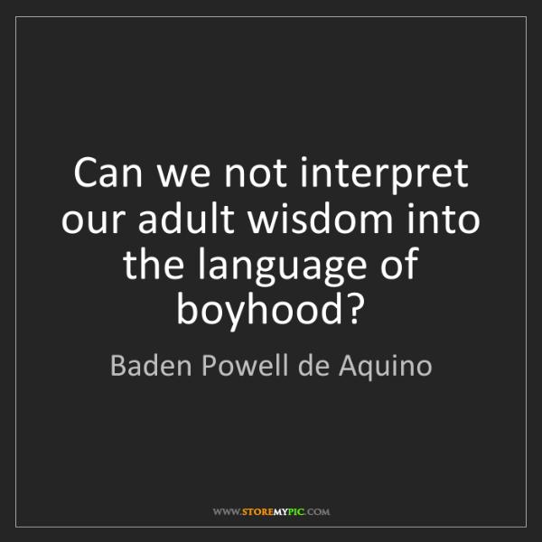 Baden Powell de Aquino: Can we not interpret our adult wisdom into the language...