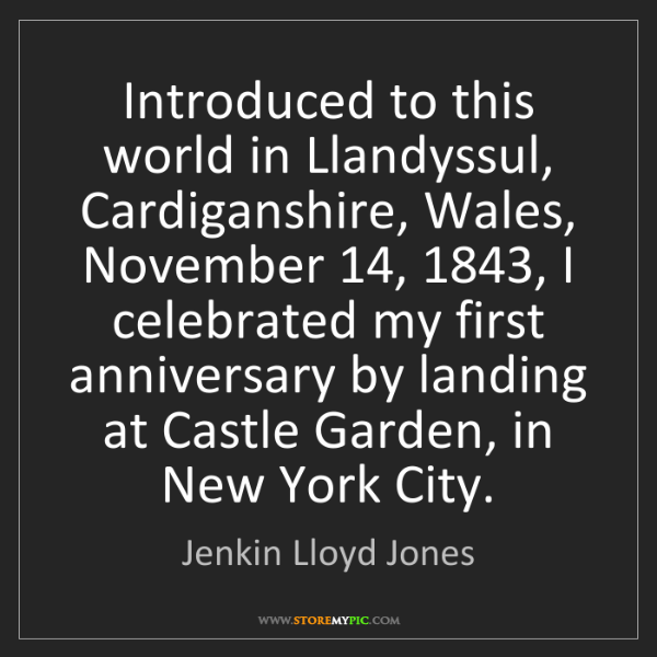 Jenkin Lloyd Jones: Introduced to this world in Llandyssul, Cardiganshire,...