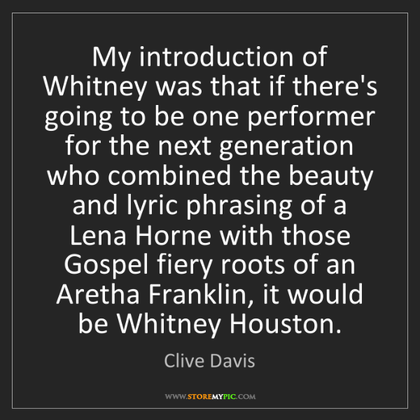 Clive Davis: My introduction of Whitney was that if there's going...
