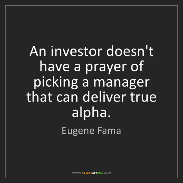 Eugene Fama: An investor doesn't have a prayer of picking a manager...