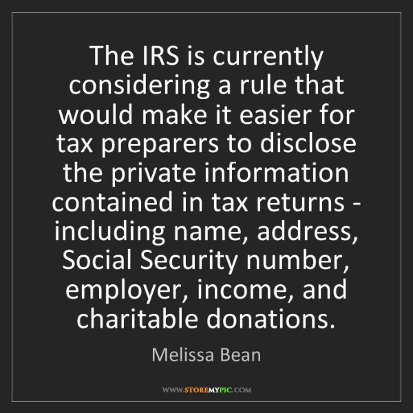Melissa Bean: The IRS is currently considering a rule that would make...