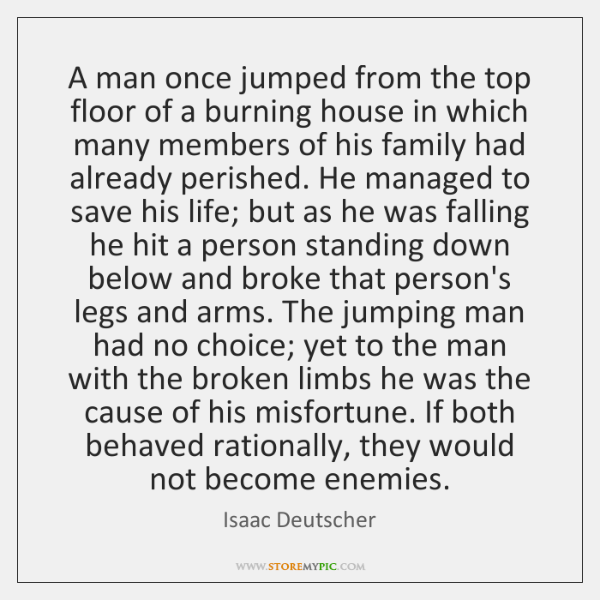 A man once jumped from the top floor of a burning house ...
