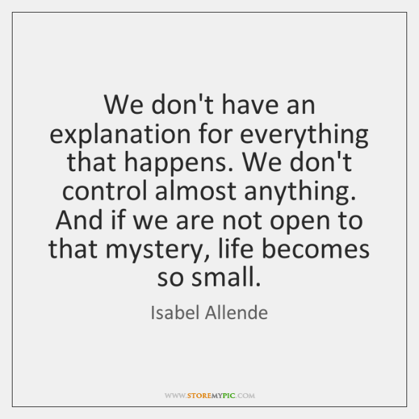 We don't have an explanation for everything that happens. We don't control ...