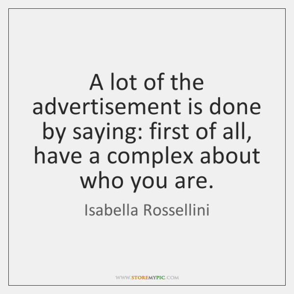 A lot of the advertisement is done by saying: first of all, ...