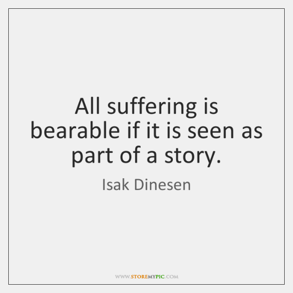 All suffering is bearable if it is seen as part of a ...