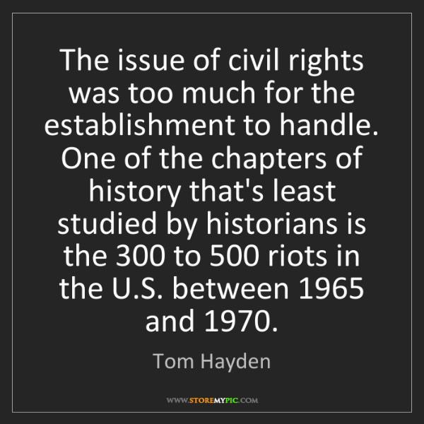 Tom Hayden: The issue of civil rights was too much for the establishment...