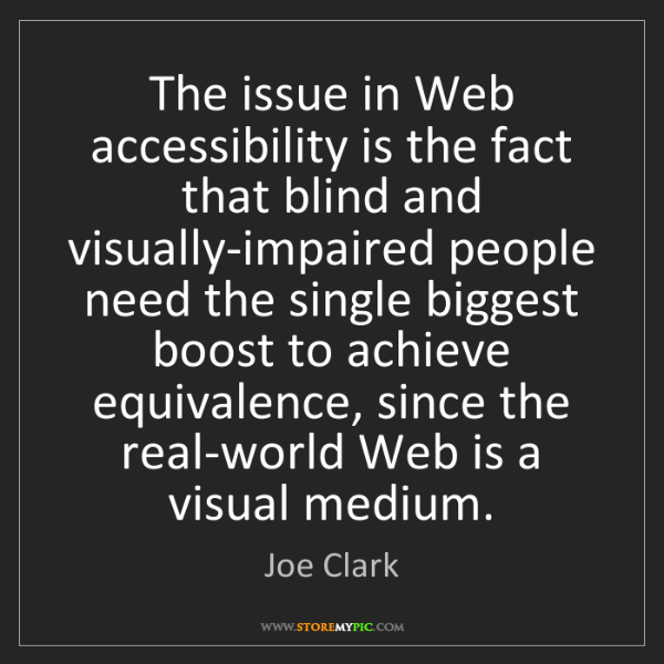 Joe Clark: The issue in Web accessibility is the fact that blind...