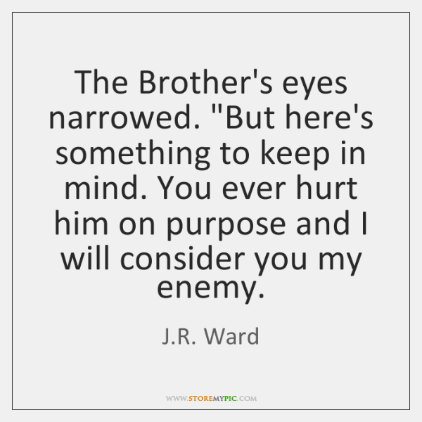 """The Brother's eyes narrowed. """"But here's something to keep in mind. You ..."""