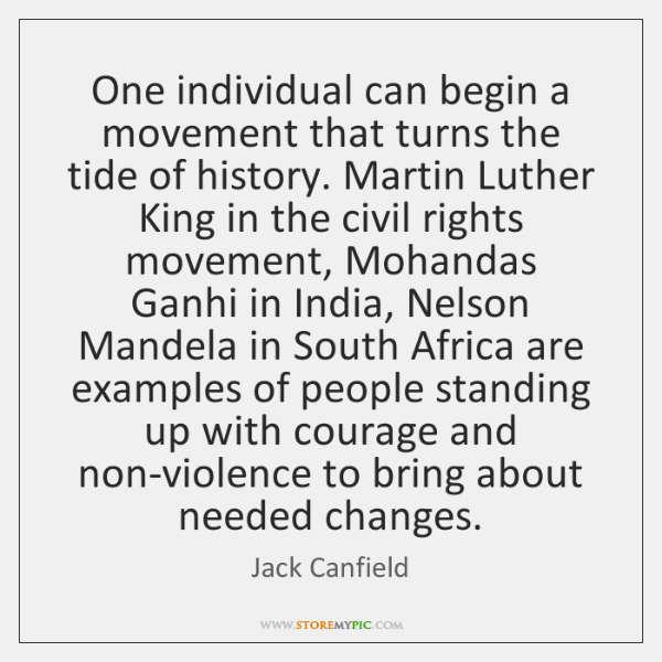 One individual can begin a movement that turns the tide of history. ...
